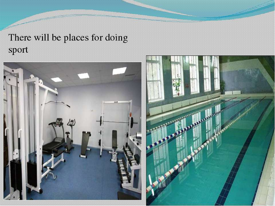 There will be places for doing sport