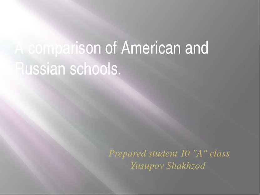 "A comparison of American and Russian schools. Prepared student 10 ""A"" class Y..."