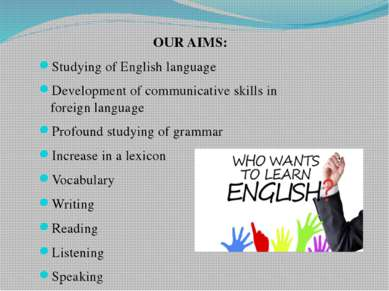 OUR AIMS: Studying of English language Development of communicative skills in...