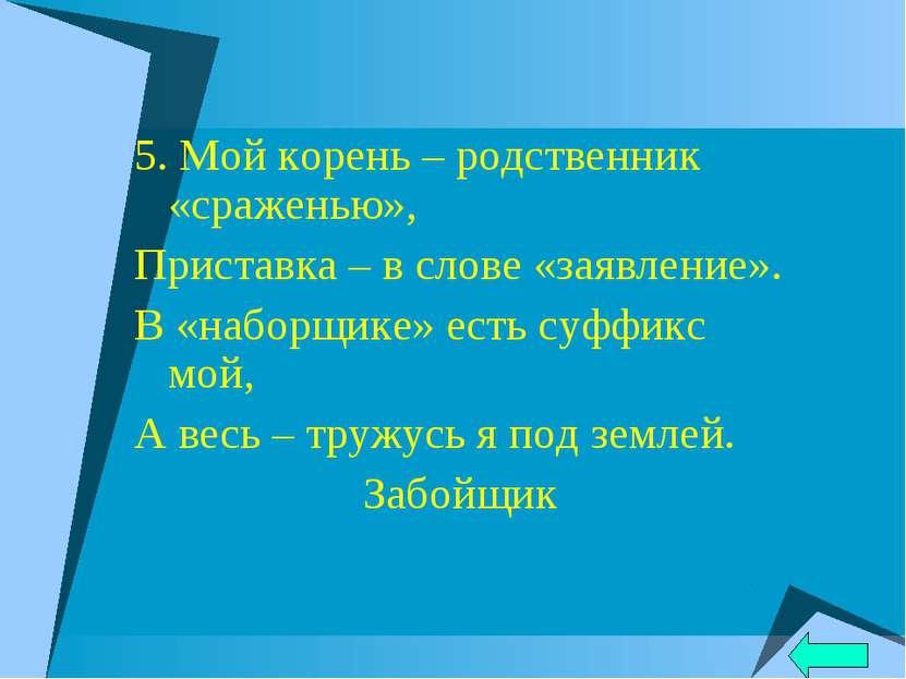 5. Мой корень – родственник «сраженью», Приставка – в слове «заявление». В «н...