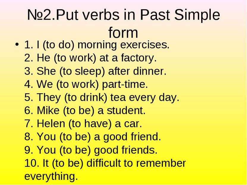 №2.Put verbs in Past Simple form 1. I (to do) morning exercises. 2. He (to wo...