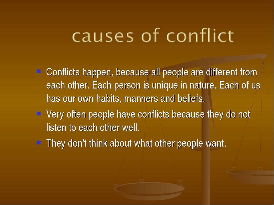 Conflicts happen, because all people are different from each other. Each pers...