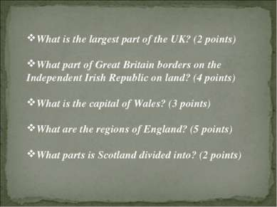 What is the largest part of the UK? (2 points) What part of Great Britain bor...