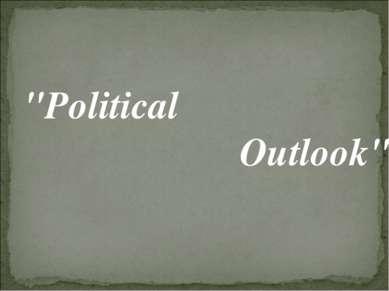 """""""Political Outlook"""""""