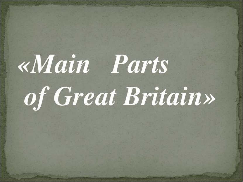«Main Parts of Great Britain»