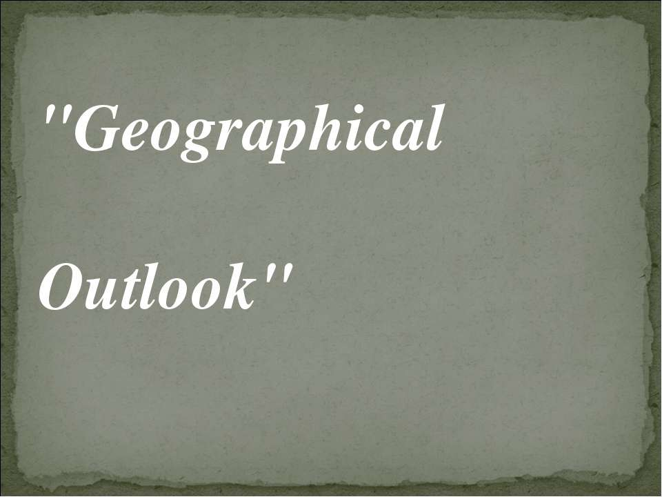 """Geographical Outlook"""