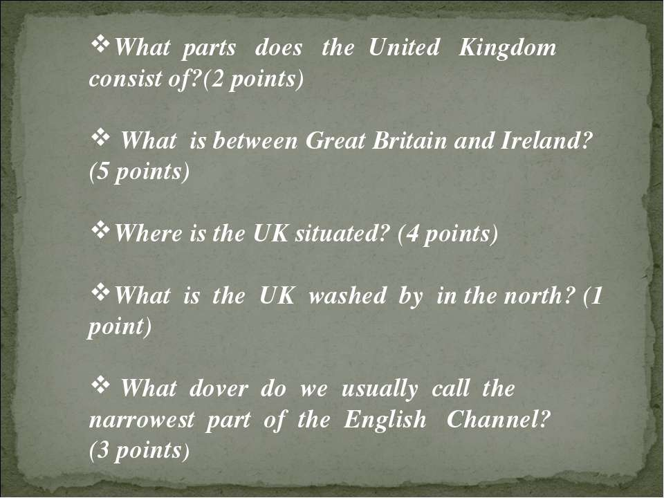 What parts does the United Kingdom consist of?(2 points) What is between Grea...