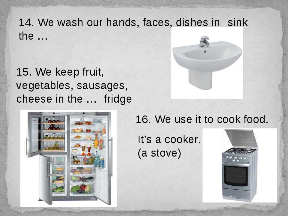 14. We wash our hands, faces, dishes in the … sink 15. We keep fruit, vegetab...