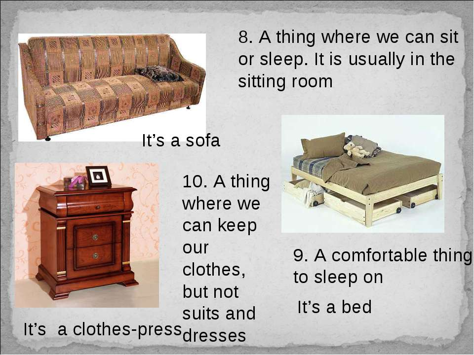 8. A thing where we can sit or sleep. It is usually in the sitting room It's ...
