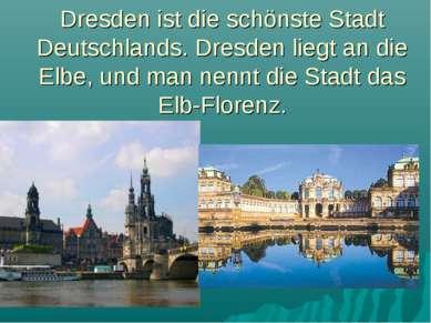 Dresden ist die schönste Stadt Deutschlands. Dresden liegt an die Elbe, und m...