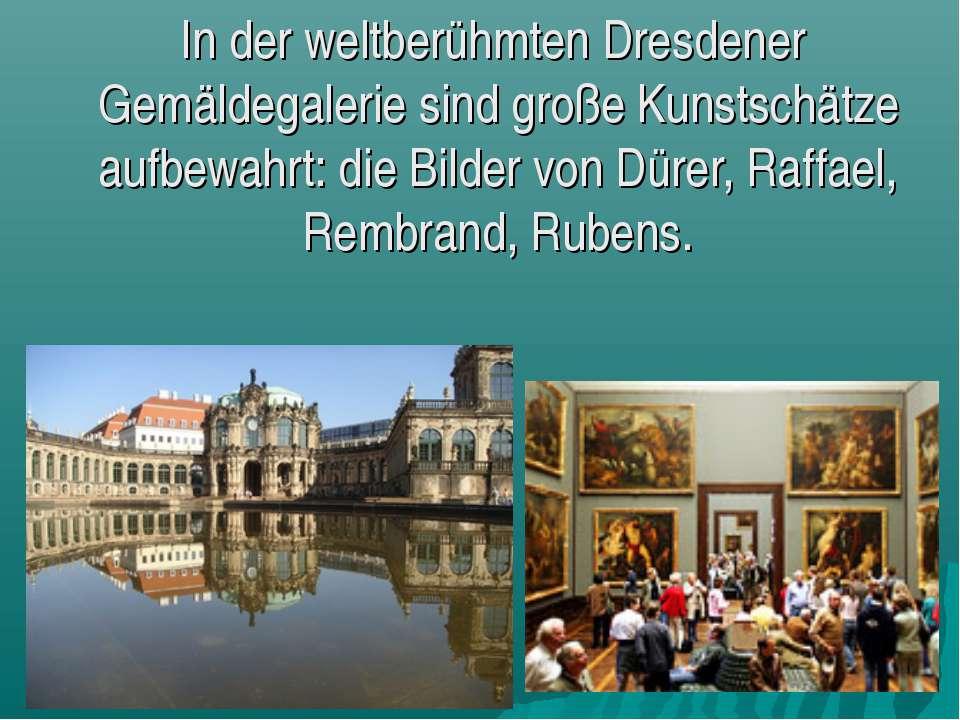 In der weltberühmten Dresdener Gemäldegalerie sind große Kunstschätze aufbewa...