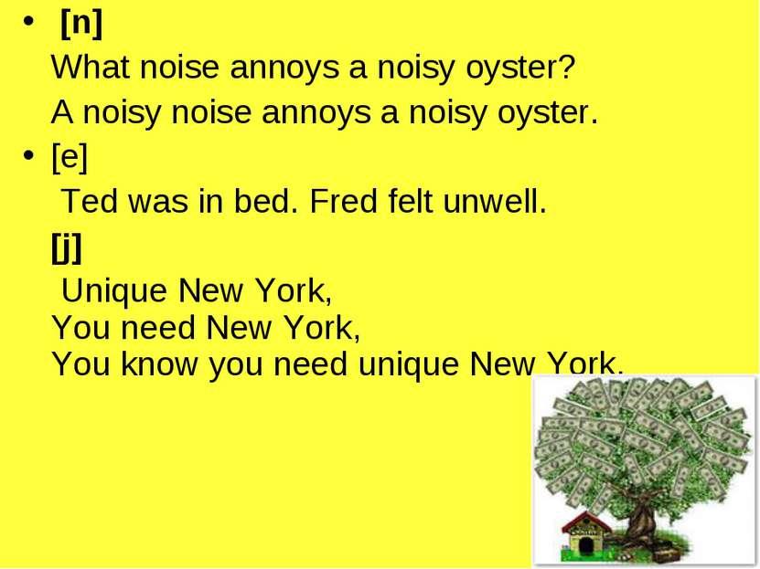 [n] What noise annoys a noisy oyster? A noisy noise annoys a noisy oyster. [e...