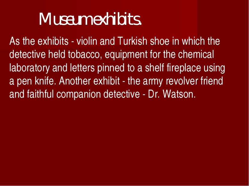 Museum exhibits. As the exhibits - violin and Turkish shoe in which the detec...