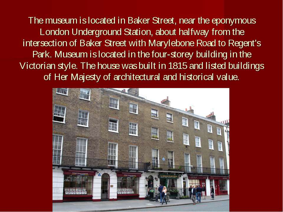 The museum is located in Baker Street, near the eponymous London Underground ...
