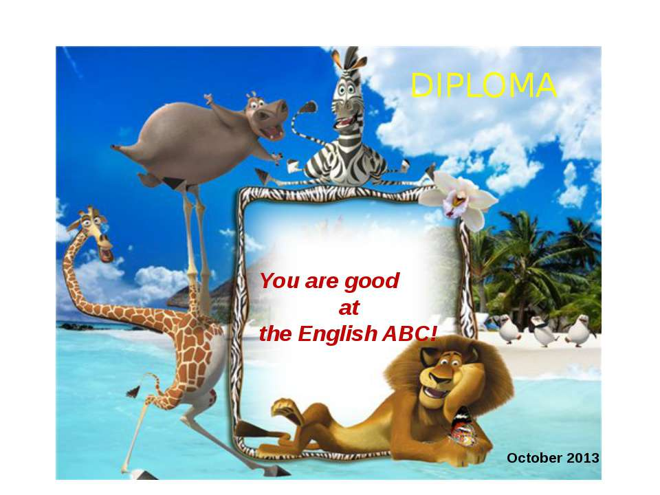 DIPLOMA You are good at the English ABC! October 2013