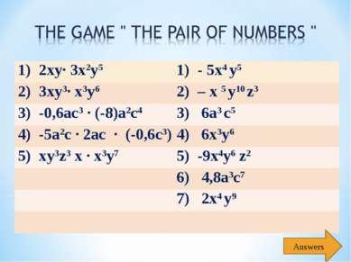 Answers 1) 2ху∙ 3x2у5 1) - 5х4 у5 2) 3ху3∙ х3у6 2) – х 5 у10 z3 3) -0,6ас3 ∙ ...