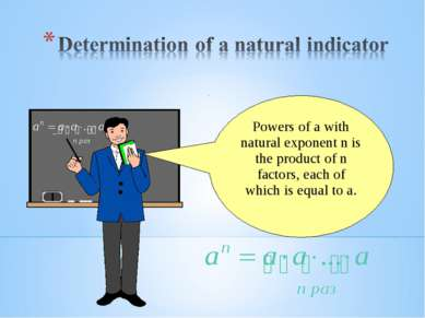 Powers of a with natural exponent n is the product of n factors, each of whic...