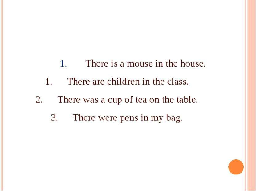 There is a mouse in the house. There are children in the class. There was a c...