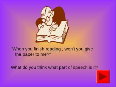 """When you finish reading , won't you give the paper to me?"" What do you think..."