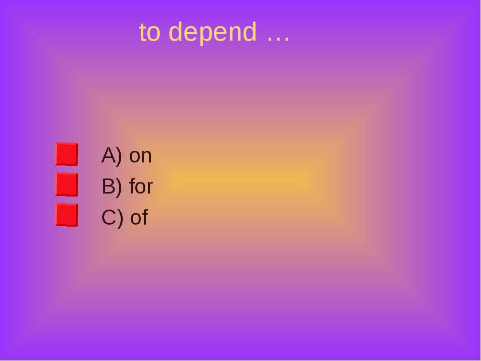 to depend … A) on B) for C) of