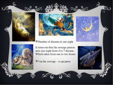 Number of dreams in one night It turns out that the average person sees one n...