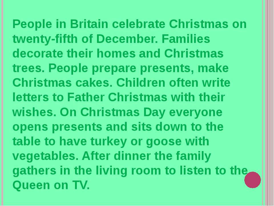 People in Britain celebrate Christmas on twenty-fifth of December. Families d...