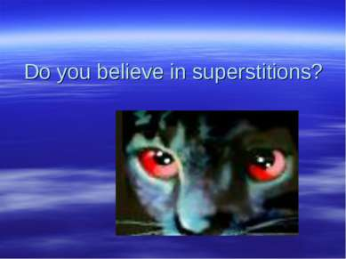 Do you believe in superstitions?
