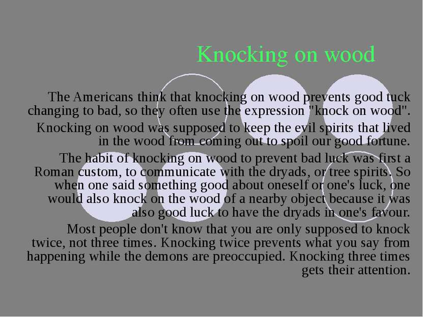 Knocking on wood The Americans think that knocking on wood prevents good tuck...
