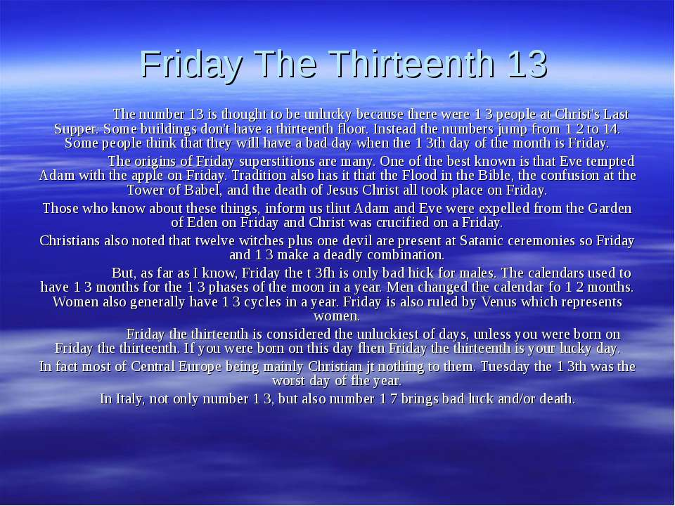 Friday The Thirteenth 13 The number 13 is thought to be unlucky because there...
