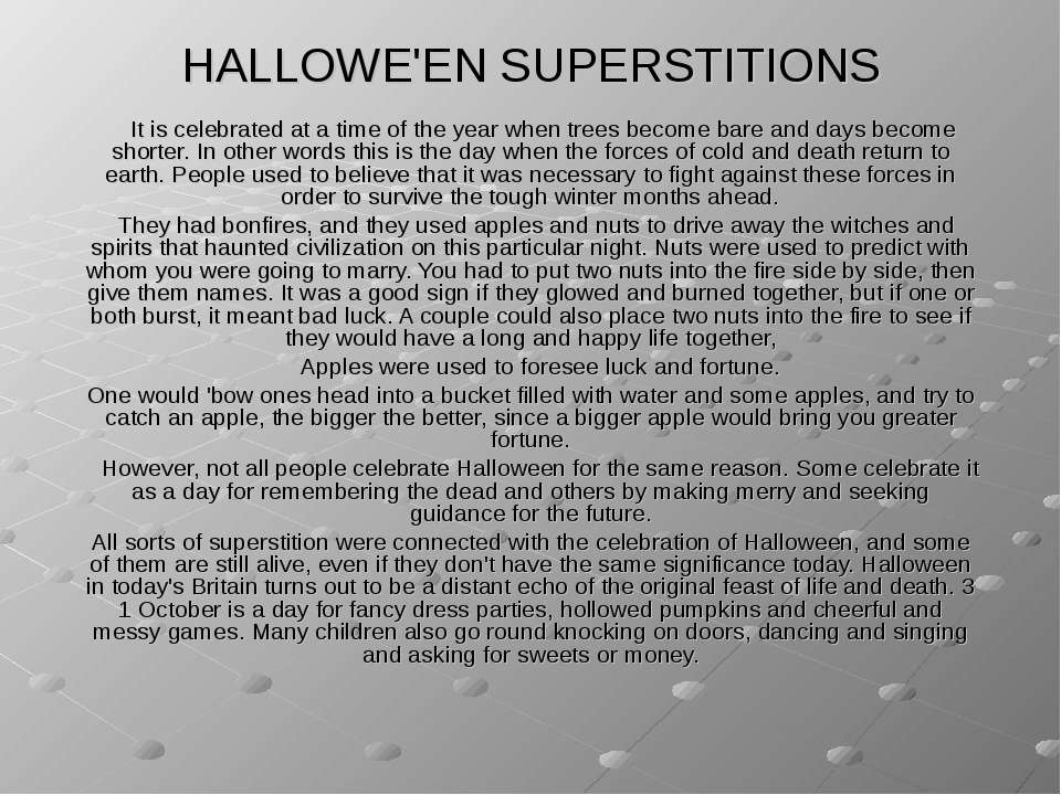 HALLOWE'EN SUPERSTITIONS It is celebrated at a time of the year when trees be...