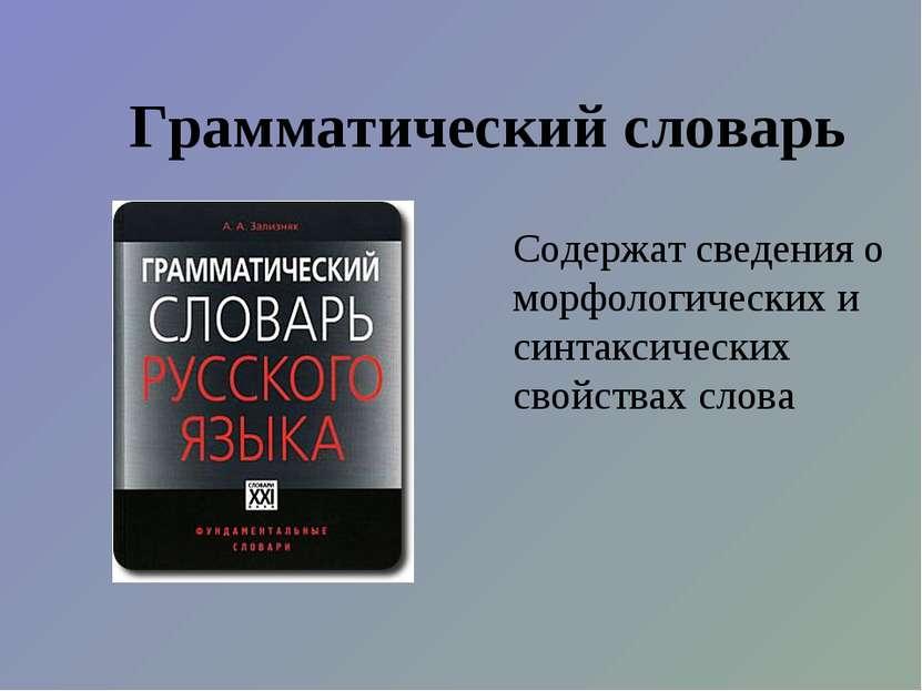 Грамматический словарь Содержат сведения о морфологических и синтаксических с...
