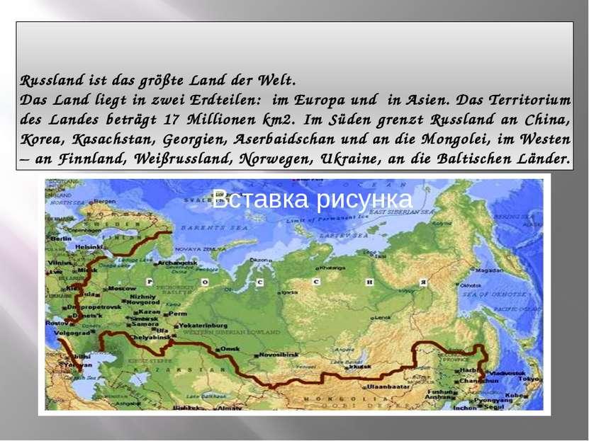 Russland ist das größte Land der Welt. Das Land liegt in zwei Erdteilen: im E...