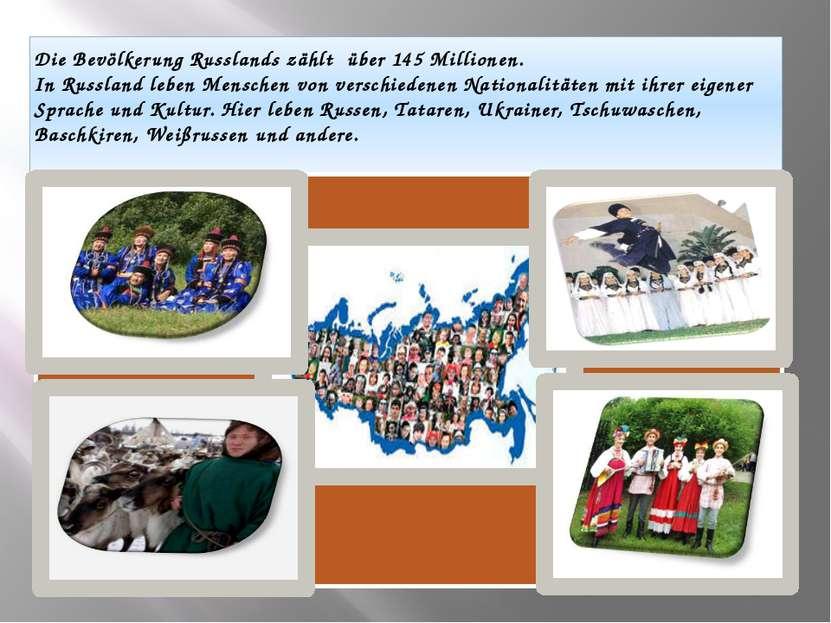 Die Bevölkerung Russlands zählt über 145 Millionen. In Russland leben Mensch...