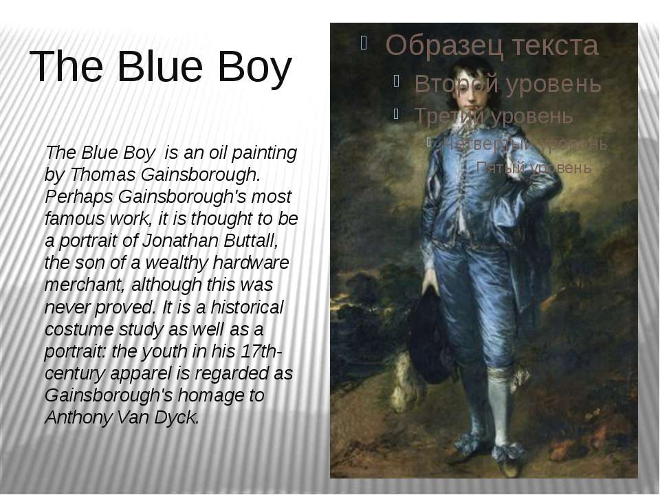 The Blue Boy The Blue Boy is an oil painting by Thomas Gainsborough. Perhaps ...
