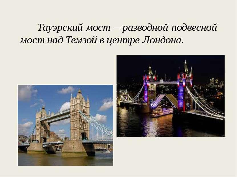Тауэрский мост – разводной подвесной мост над Темзой в центре Лондона.