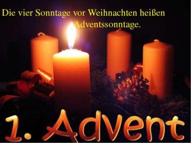 Die vier Sonntage vor Weihnachten heißen Adventssonntage.