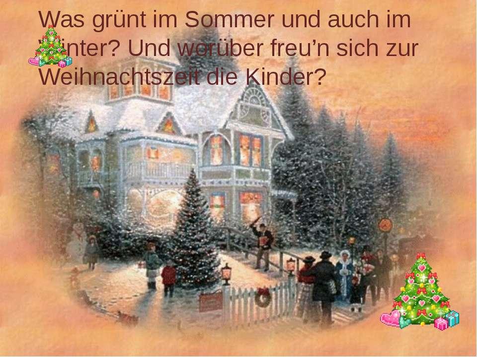 Was grünt im Sommer und auch im Winter? Und worüber freu'n sich zur Weihnacht...