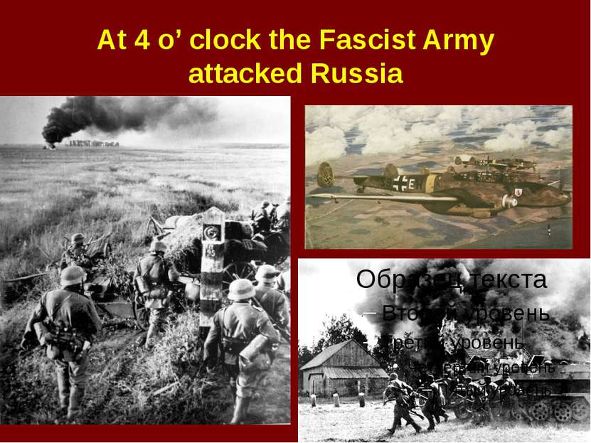 At 4 o' clock the Fascist Army attacked Russia