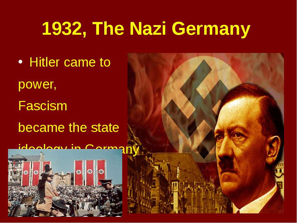 1932, The Nazi Germany Hitler came to power, Fascism became the state ideolog...