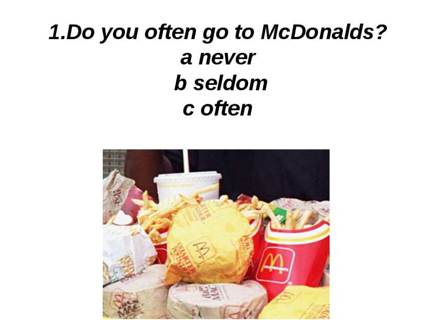 1.Do you often go to McDonalds? a never b seldom c often