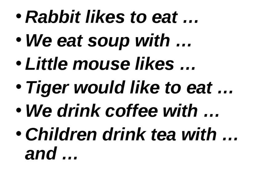 Rabbit likes to eat … We eat soup with … Little mouse likes … Tiger would lik...