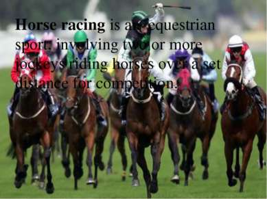 Horse racing is an  equestrian sport, involving two or more  jockeys riding h...