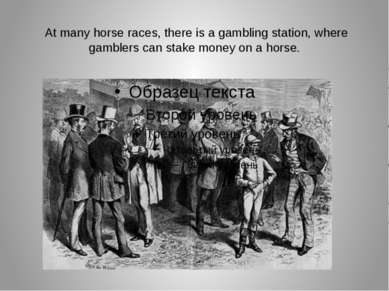 At many horse races, there is a gambling station, where gamblers can stake mo...