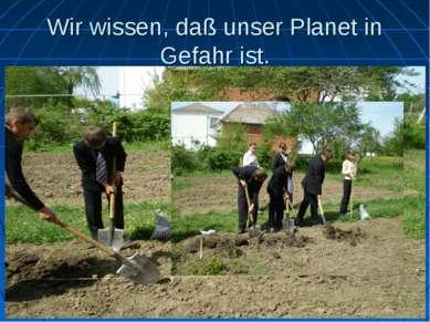 Wir wissen, daß unser Planet in Gefahr ist. Wir müssen die Luft sauberhalten!...