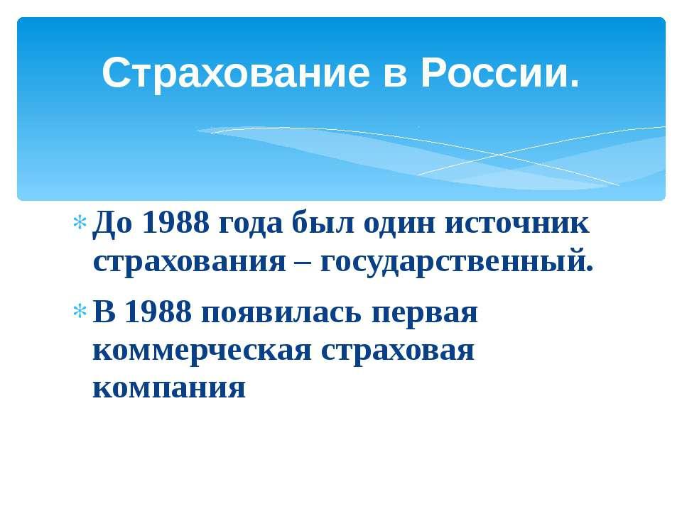 До 1988 года был один источник страхования – государственный. В 1988 появилас...