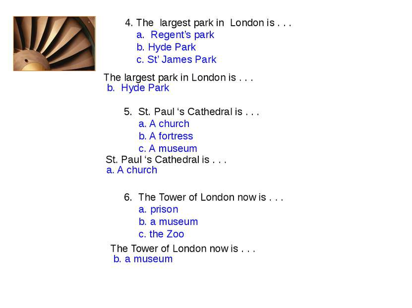 4. The largest park in London is . . . a. Regent's park b. Hyde Park c. St' J...
