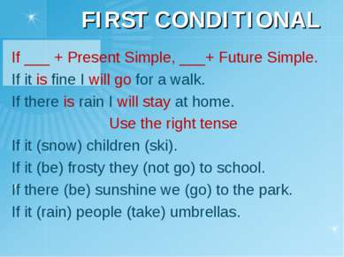 FIRST CONDITIONAL If ___ + Present Simple, ___+ Future Simple. If it is fine ...