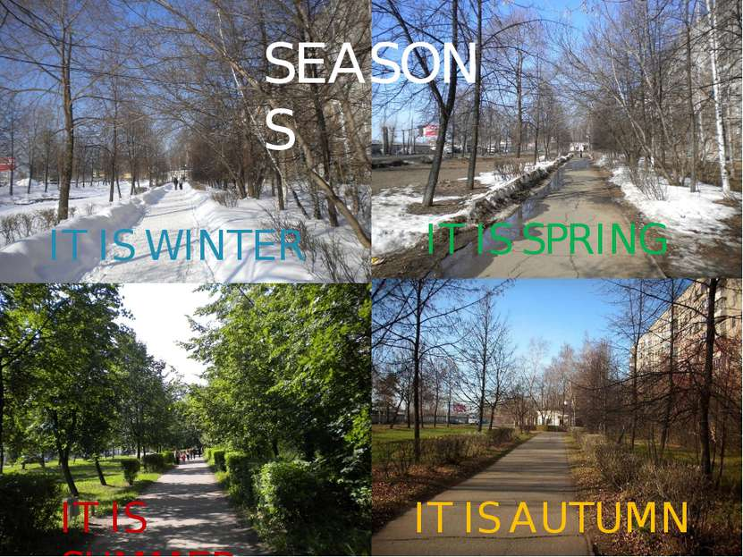 SEASONS SEASONS IT IS WINTER IT IS SPRING IT IS SUMMER IT IS AUTUMN