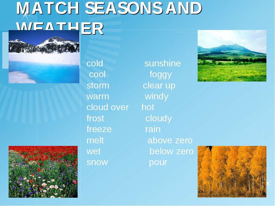 MATCH SEASONS AND WEATHER cold sunshine cool foggy storm clear up warm windy ...
