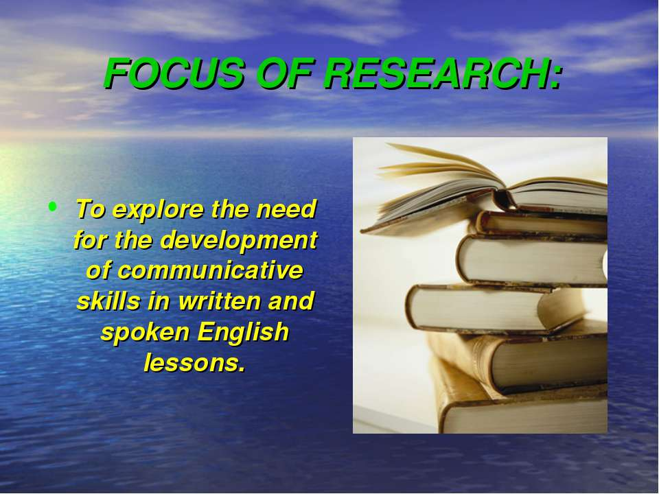 FOCUS OF RESEARCH: To explore the need for the development of communicative s...